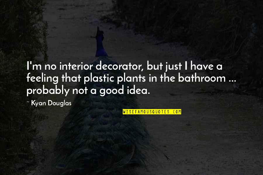 Interior Decorator Quotes By Kyan Douglas: I'm no interior decorator, but just I have