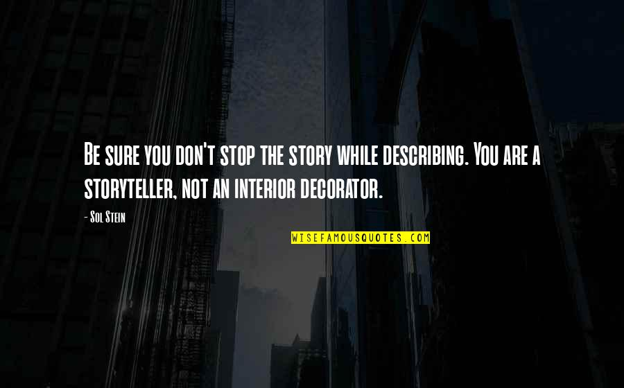Interior Decorator Quotes By Sol Stein: Be sure you don't stop the story while