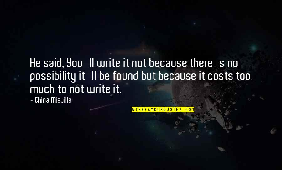 Interline Quotes By China Mieville: He said, You'll write it not because there's