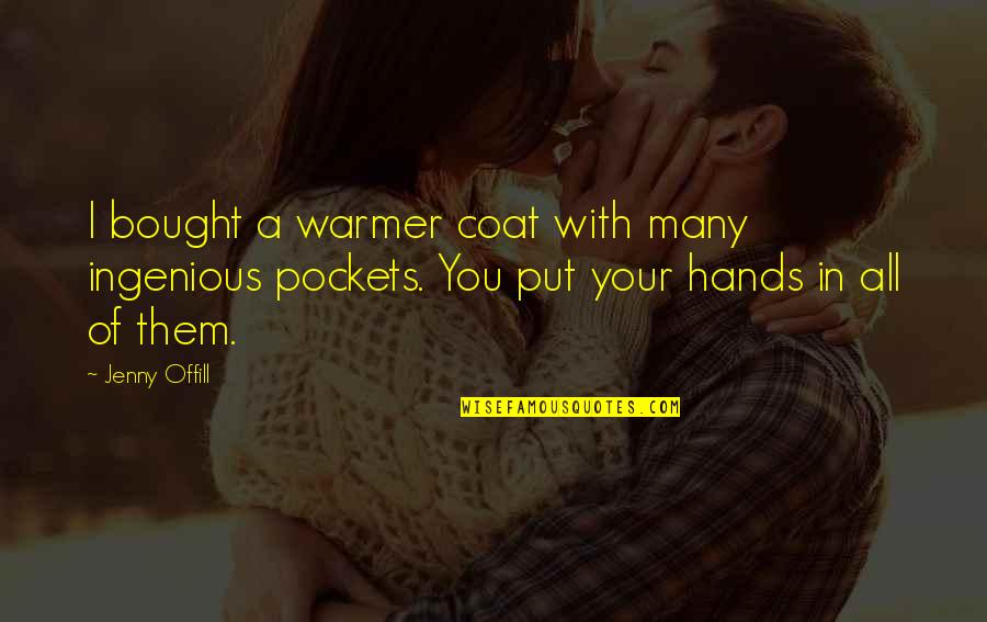 Interline Quotes By Jenny Offill: I bought a warmer coat with many ingenious