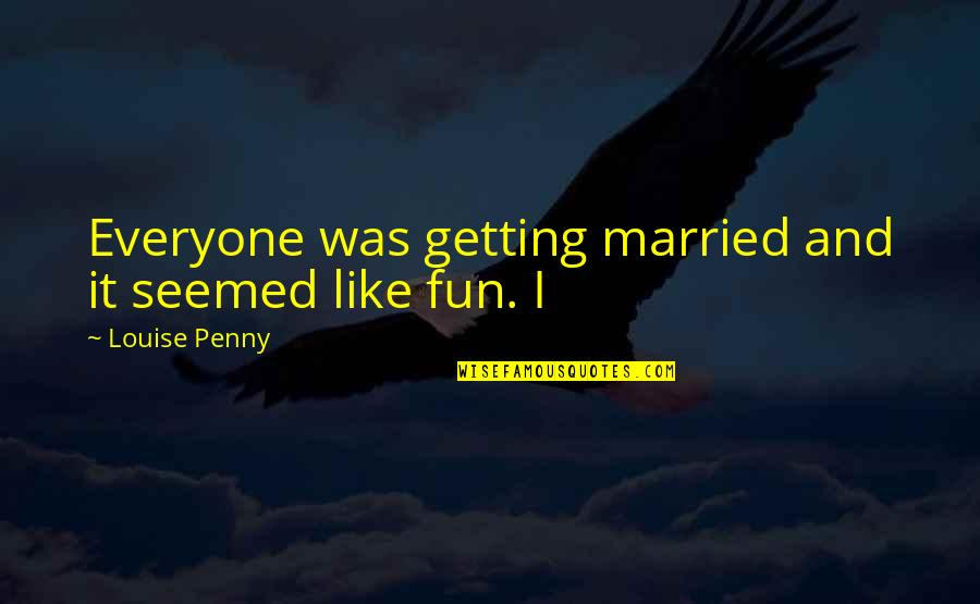 Interline Quotes By Louise Penny: Everyone was getting married and it seemed like