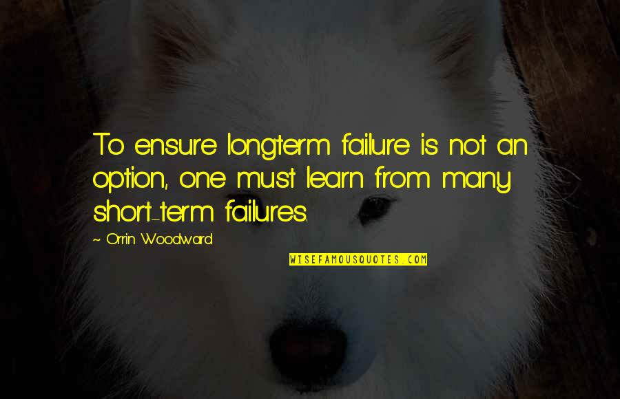 Interline Quotes By Orrin Woodward: To ensure longterm failure is not an option,