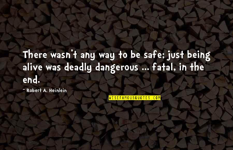 Interline Quotes By Robert A. Heinlein: There wasn't any way to be safe; just