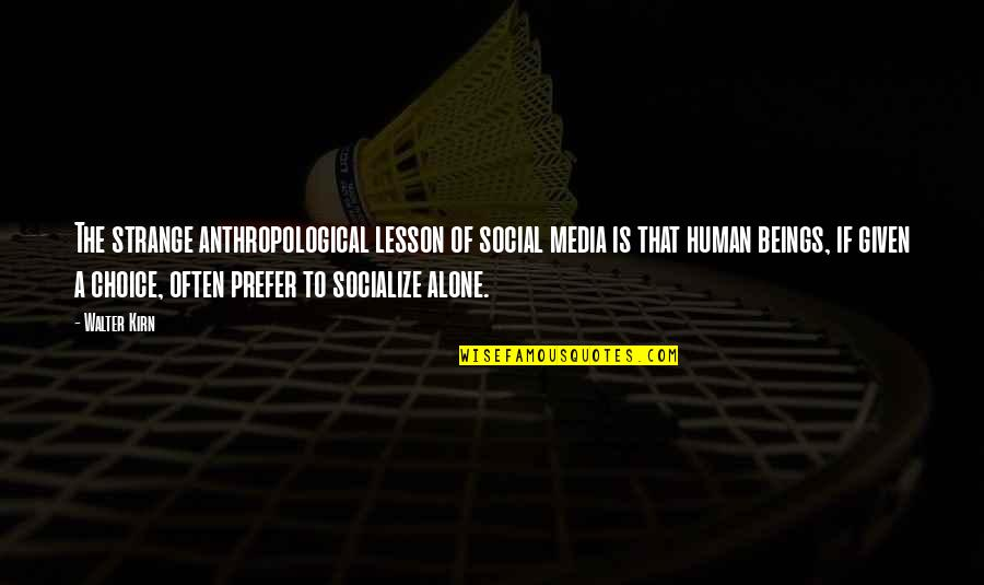 Interline Quotes By Walter Kirn: The strange anthropological lesson of social media is