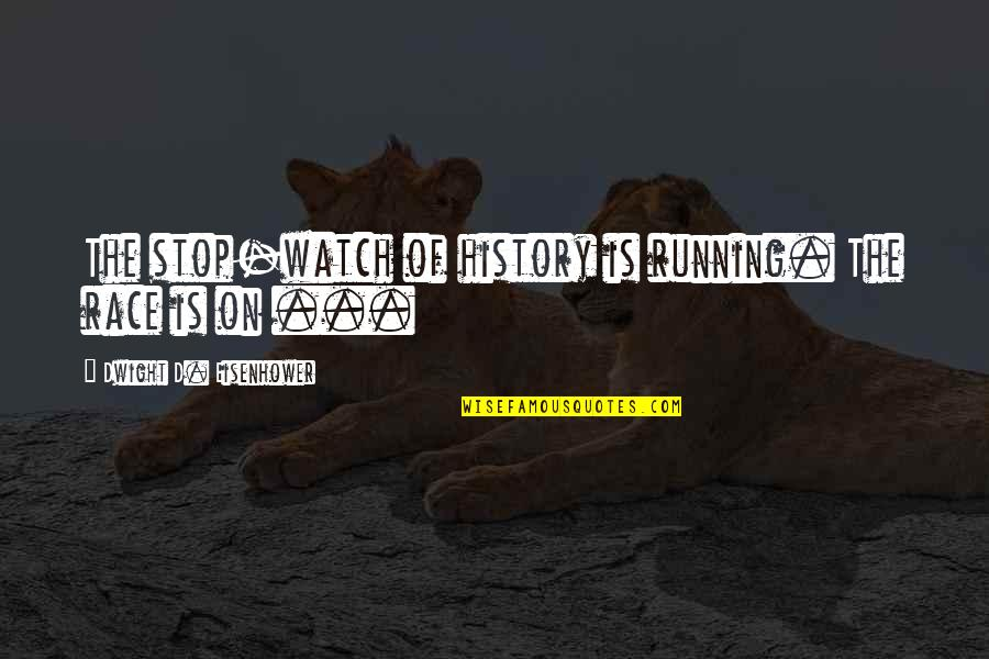 Interlock Quotes By Dwight D. Eisenhower: The stop-watch of history is running. The race