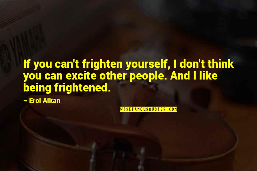 Interlock Quotes By Erol Alkan: If you can't frighten yourself, I don't think