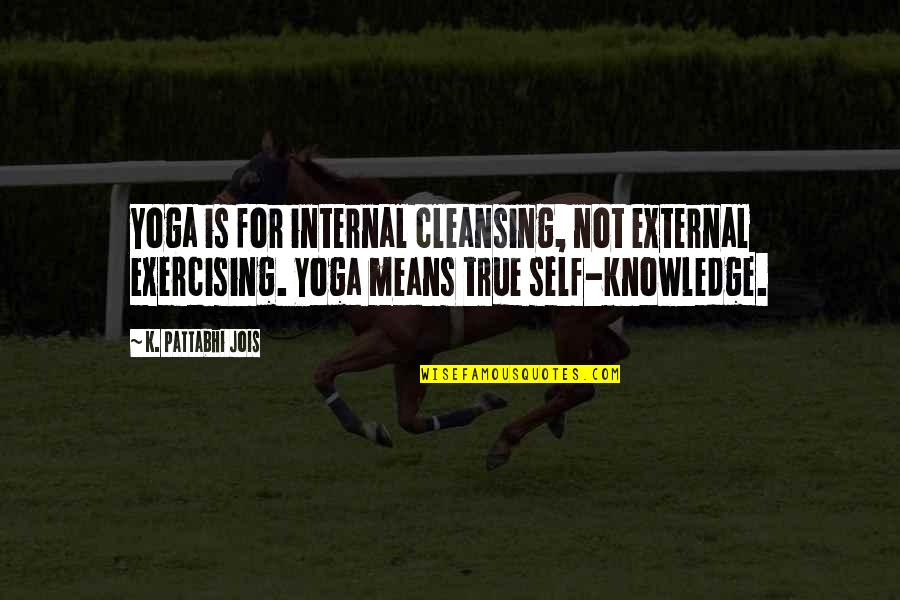 Internal Cleansing Quotes By K. Pattabhi Jois: Yoga is for internal cleansing, not external exercising.