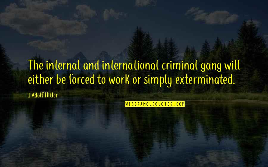Internals Quotes By Adolf Hitler: The internal and international criminal gang will either