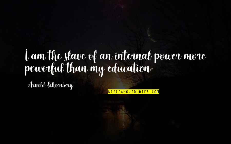 Internals Quotes By Arnold Schoenberg: I am the slave of an internal power