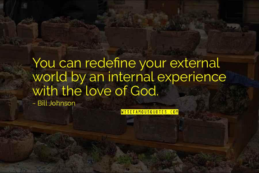 Internals Quotes By Bill Johnson: You can redefine your external world by an