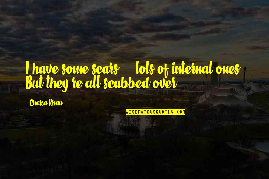 Internals Quotes By Chaka Khan: I have some scars ... lots of internal