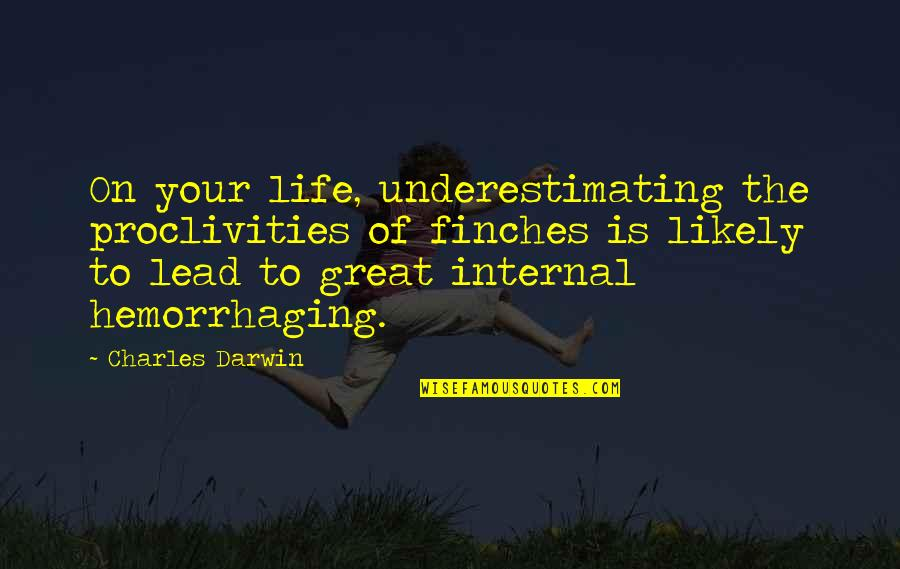 Internals Quotes By Charles Darwin: On your life, underestimating the proclivities of finches