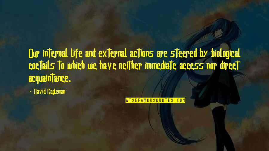 Internals Quotes By David Eagleman: Our internal life and external actions are steered