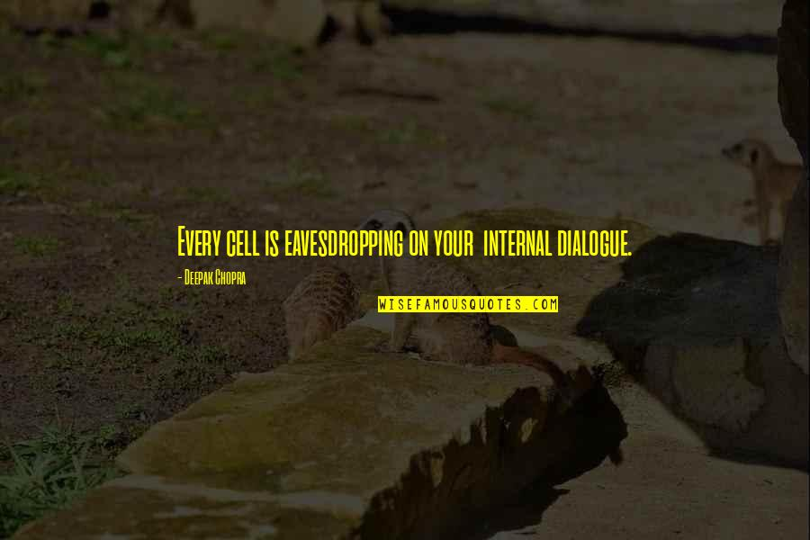 Internals Quotes By Deepak Chopra: Every cell is eavesdropping on your internal dialogue.