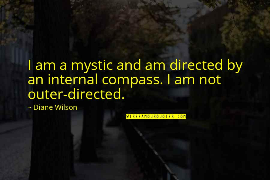Internals Quotes By Diane Wilson: I am a mystic and am directed by