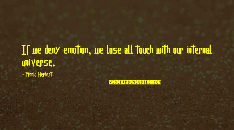 Internals Quotes By Frank Herbert: If we deny emotion, we lose all touch