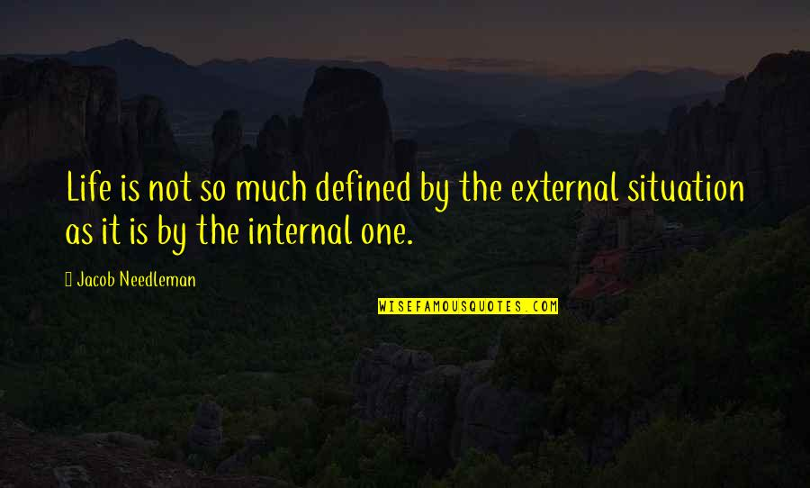 Internals Quotes By Jacob Needleman: Life is not so much defined by the