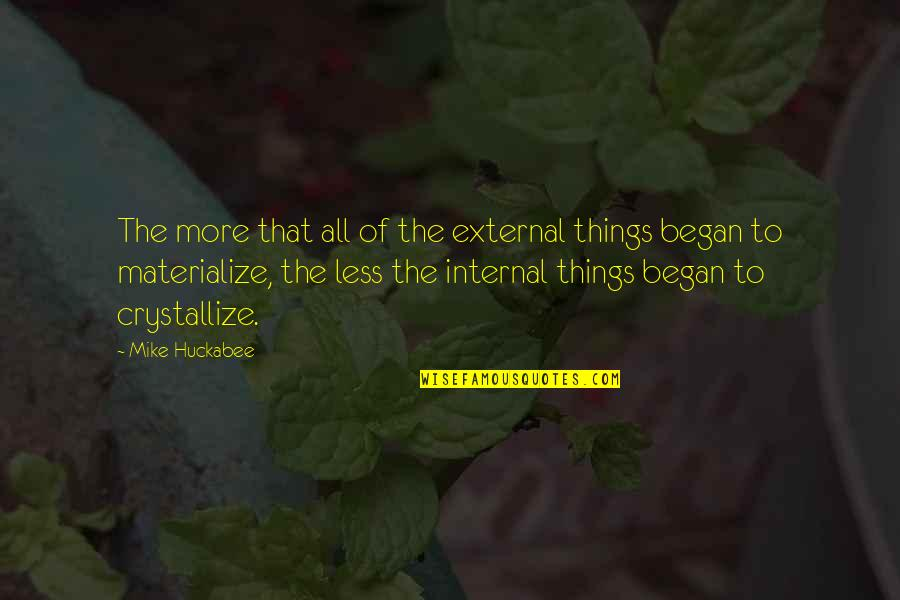 Internals Quotes By Mike Huckabee: The more that all of the external things
