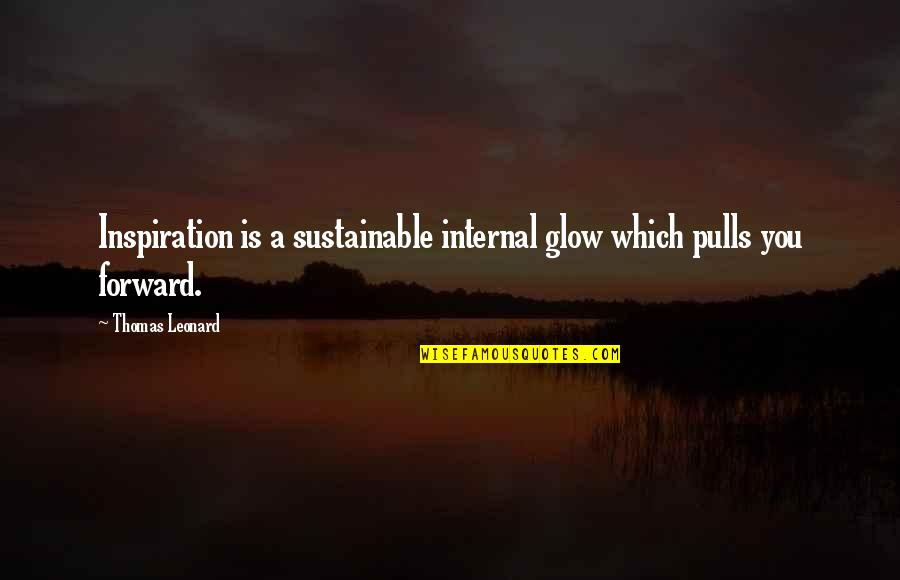 Internals Quotes By Thomas Leonard: Inspiration is a sustainable internal glow which pulls