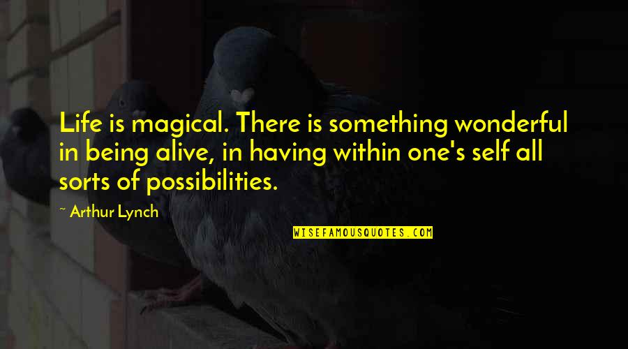 International Children's Day Quotes By Arthur Lynch: Life is magical. There is something wonderful in