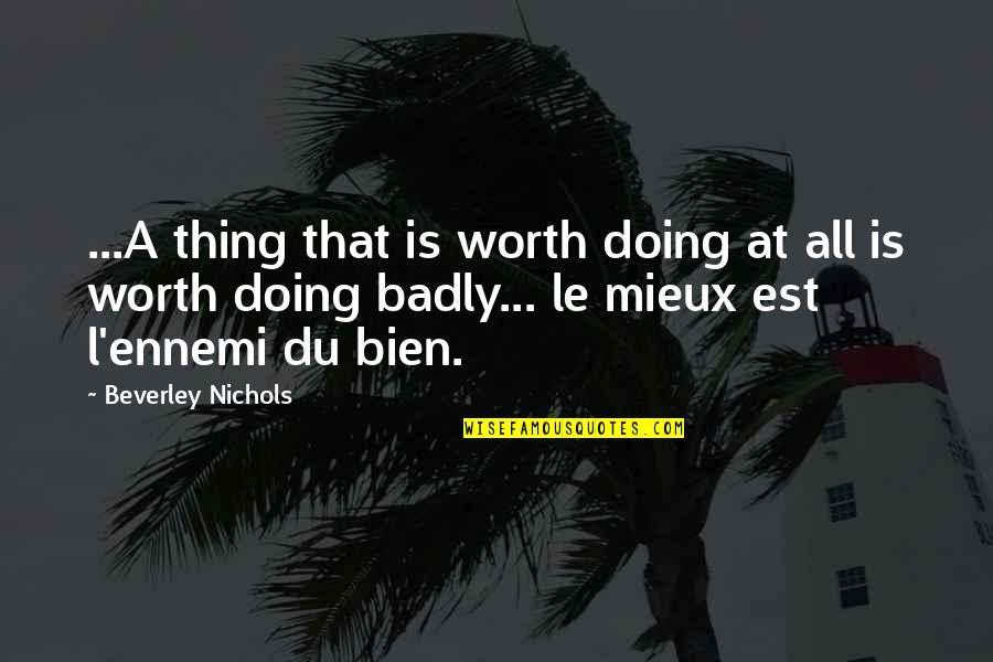 International Children's Day Quotes By Beverley Nichols: ...A thing that is worth doing at all