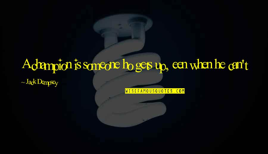 International Children's Day Quotes By Jack Dempsey: A champion is someone ho gets up, een