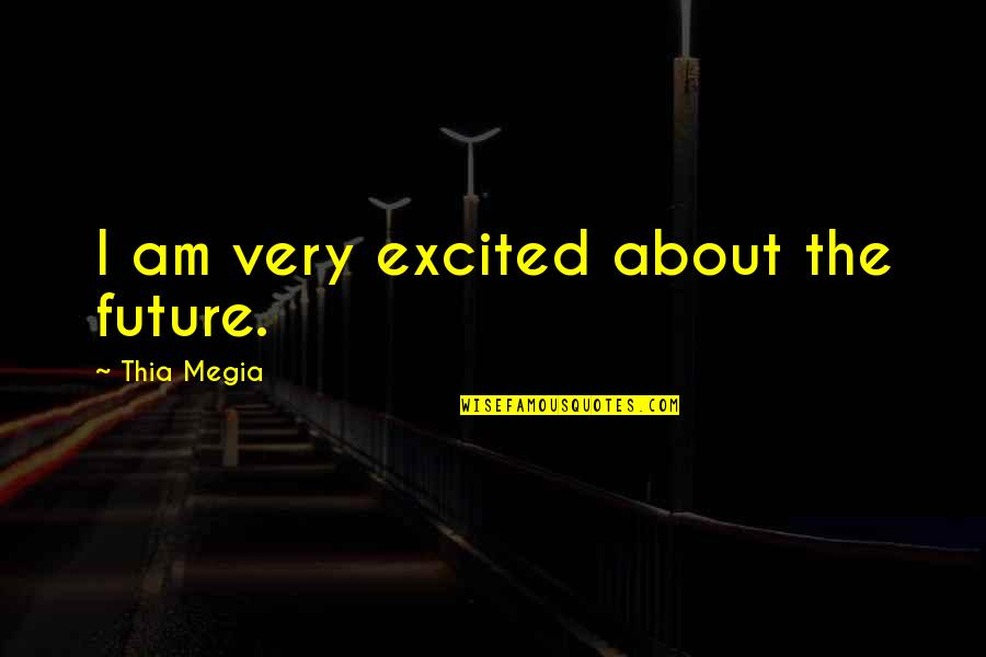 International Children's Day Quotes By Thia Megia: I am very excited about the future.