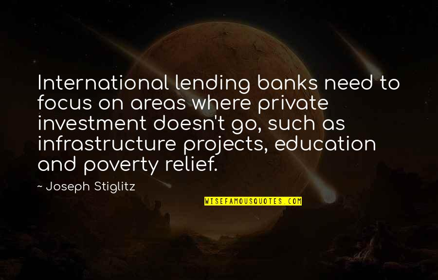 International Education Quotes By Joseph Stiglitz: International lending banks need to focus on areas