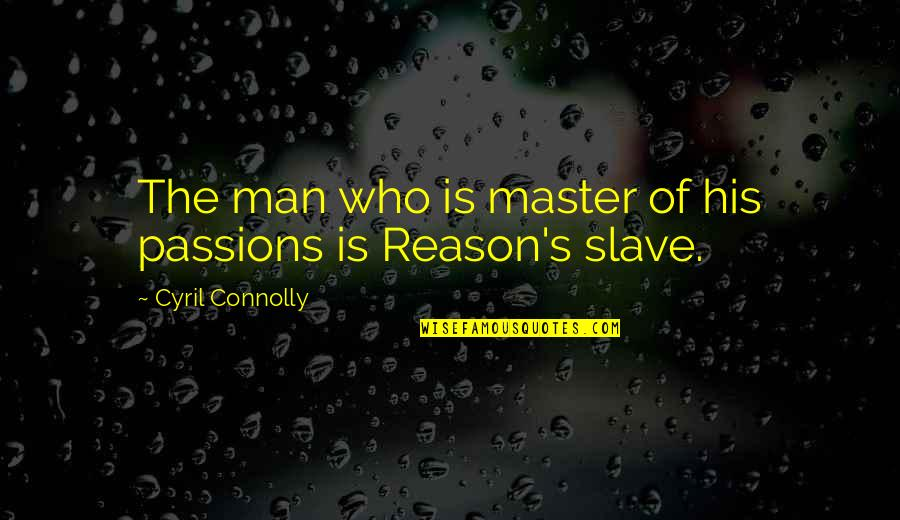 International Red Cross Quotes By Cyril Connolly: The man who is master of his passions
