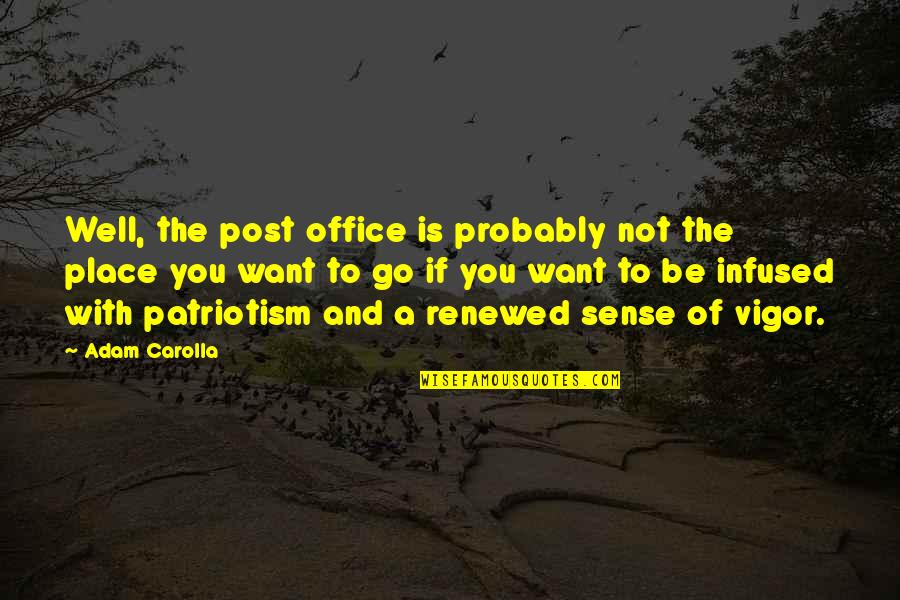 Internationalism Quotes By Adam Carolla: Well, the post office is probably not the