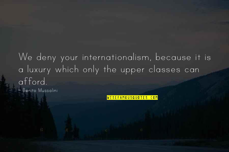 Internationalism Quotes By Benito Mussolini: We deny your internationalism, because it is a