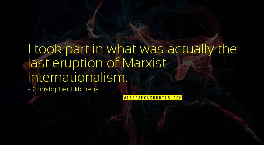 Internationalism Quotes By Christopher Hitchens: I took part in what was actually the