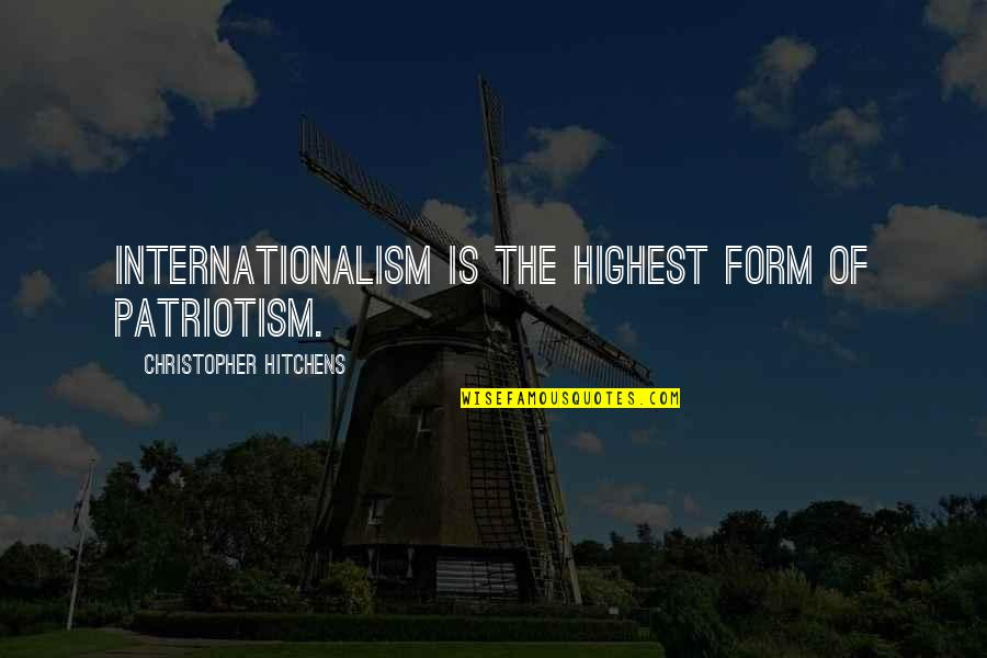 Internationalism Quotes By Christopher Hitchens: Internationalism is the highest form of patriotism.