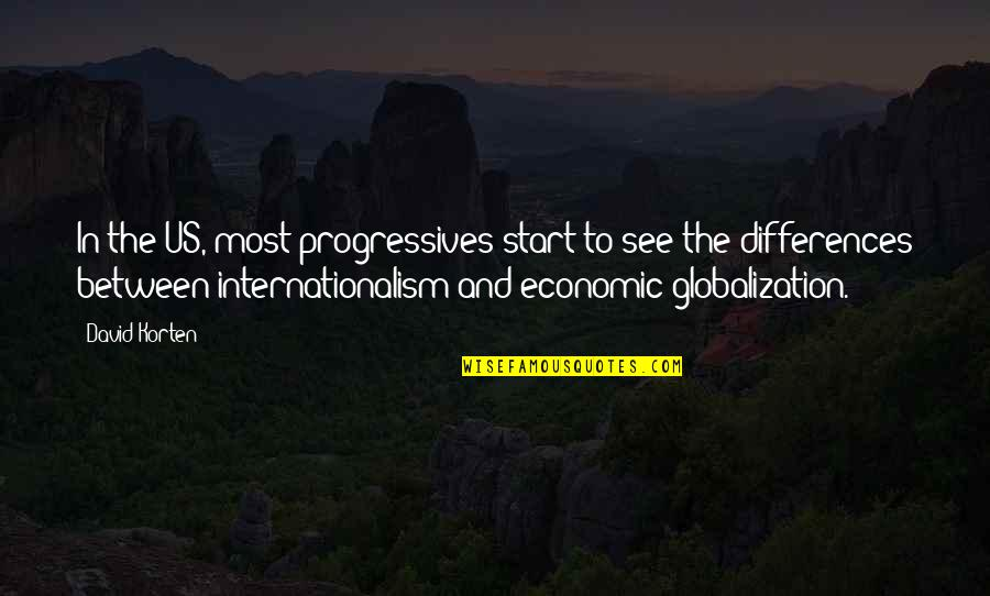 Internationalism Quotes By David Korten: In the US, most progressives start to see