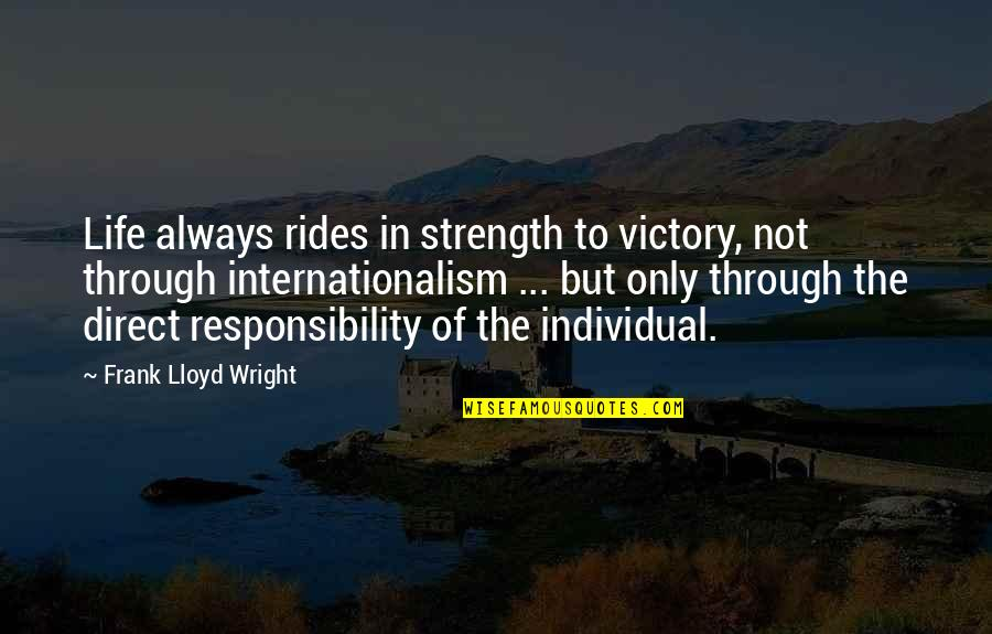 Internationalism Quotes By Frank Lloyd Wright: Life always rides in strength to victory, not
