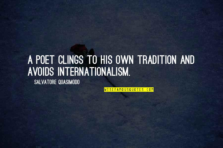 Internationalism Quotes By Salvatore Quasimodo: A poet clings to his own tradition and