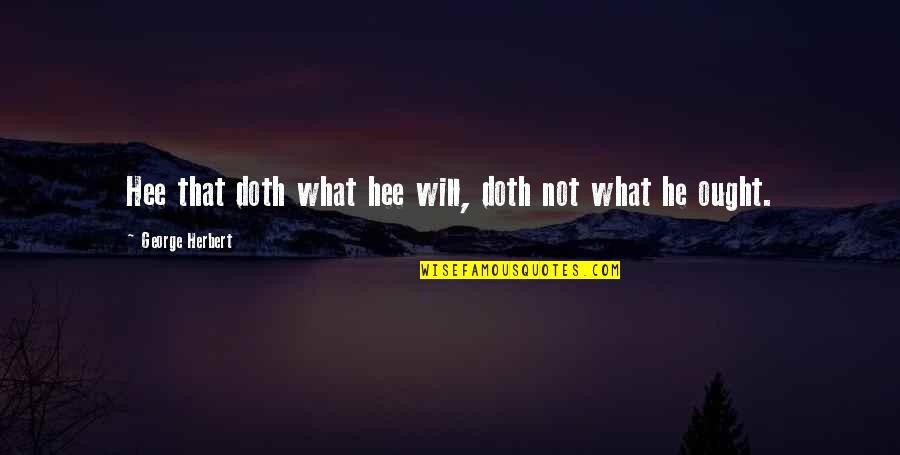 Internationalization Of Education Quotes By George Herbert: Hee that doth what hee will, doth not