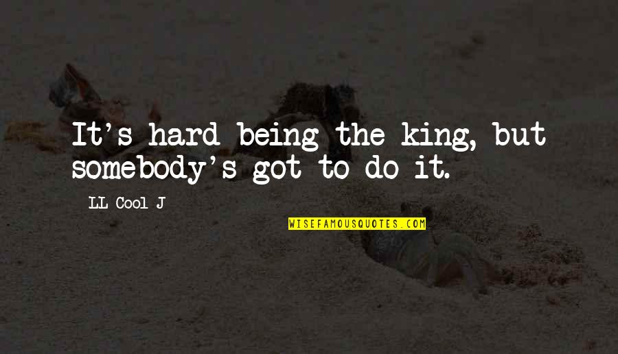Internationalization Of Education Quotes By LL Cool J: It's hard being the king, but somebody's got