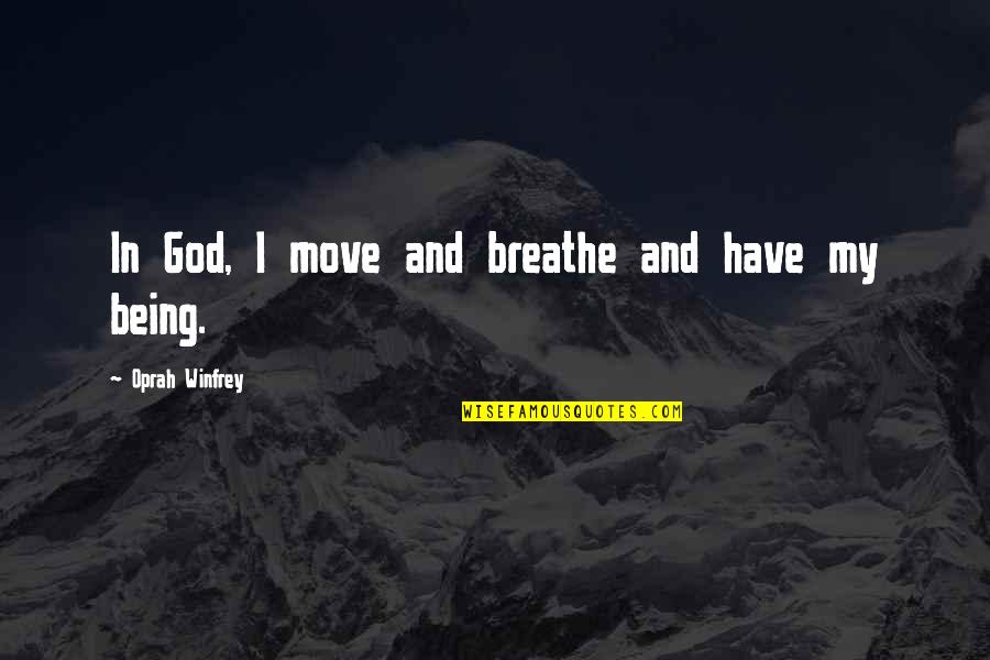 Internationalization Of Education Quotes By Oprah Winfrey: In God, I move and breathe and have