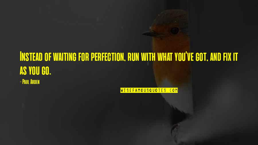 Internationalization Of Education Quotes By Paul Arden: Instead of waiting for perfection, run with what