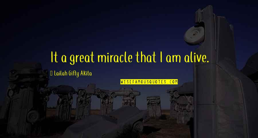 Internationally Minded Quotes By Lailah Gifty Akita: It a great miracle that I am alive.