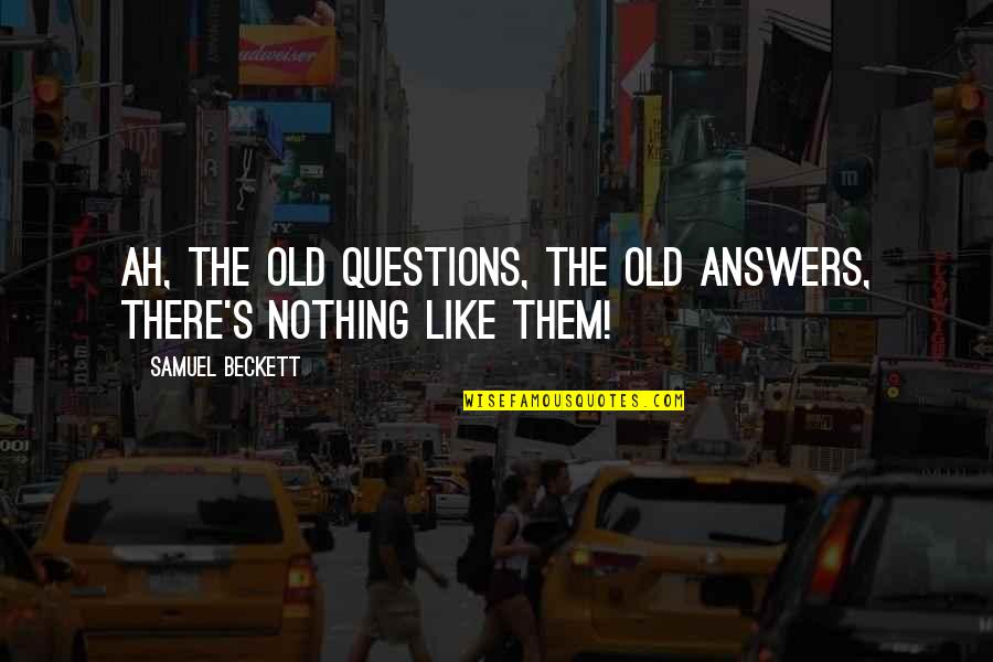 Internationally Minded Quotes By Samuel Beckett: Ah, the old questions, the old answers, there's