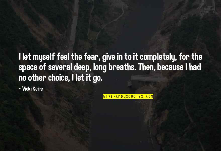 Internationally Minded Quotes By Vicki Keire: I let myself feel the fear, give in