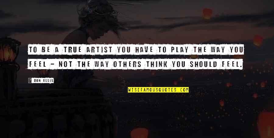 Internet Cheating Quotes By Don Ellis: To be a true artist you have to