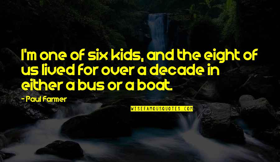Internet Cheating Quotes By Paul Farmer: I'm one of six kids, and the eight