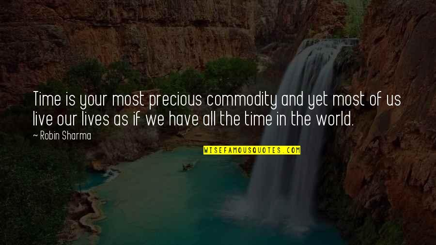 Internet Cheating Quotes By Robin Sharma: Time is your most precious commodity and yet