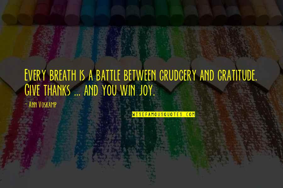 Internet Culture Quotes By Ann Voskamp: Every breath is a battle between grudgery and
