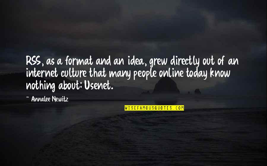 Internet Culture Quotes By Annalee Newitz: RSS, as a format and an idea, grew