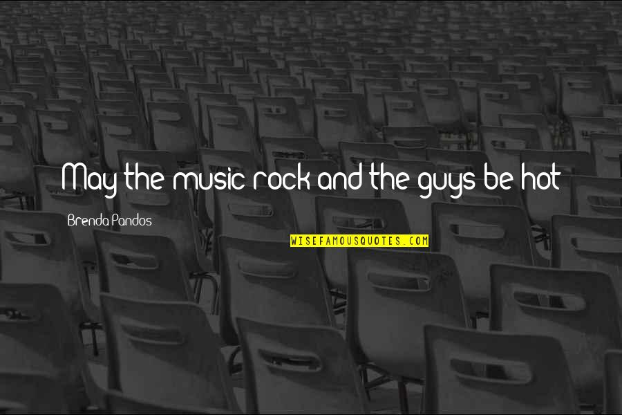 Internet Culture Quotes By Brenda Pandos: May the music rock and the guys be