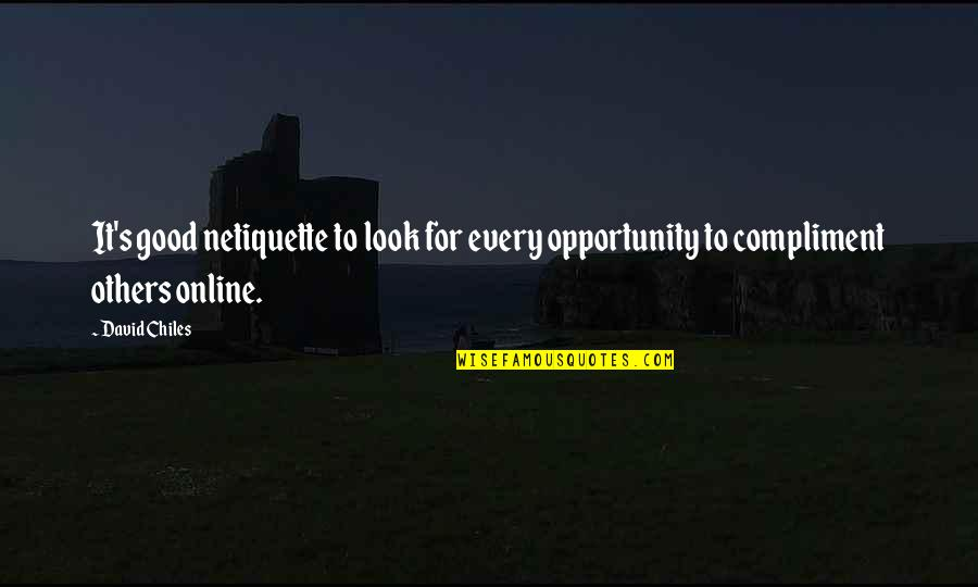 Internet Culture Quotes By David Chiles: It's good netiquette to look for every opportunity